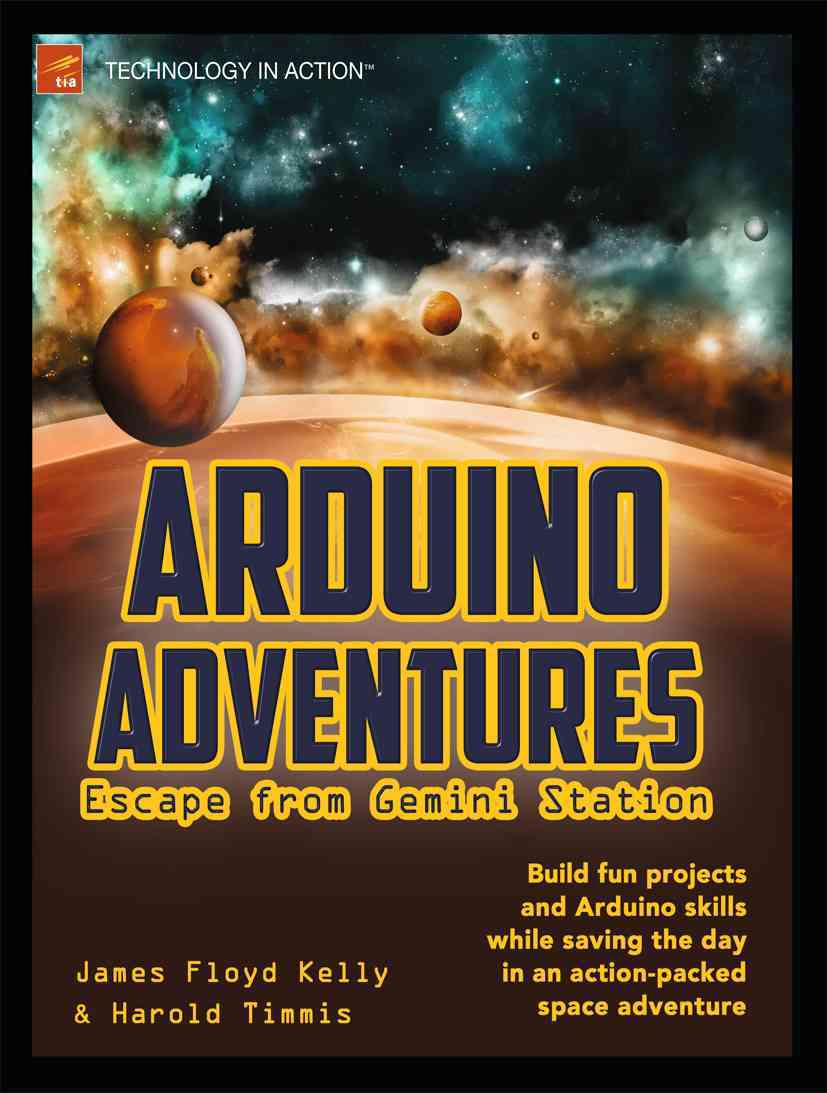 Arduino Adventures By Kelly, James Floyd/ Timmis, Harold